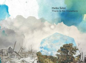 Haiku Salut There Is No Elsewhere album review